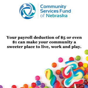 "Image containing logo for Community Services Fund of Nebraska and the phrase ""Your payroll deduction of $5 or even $1 can make your community a sweeter place to live, work, and play."""